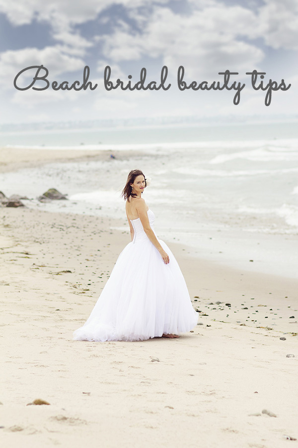 Beauty Tips For A Beach Bride Beach Wedding Tips